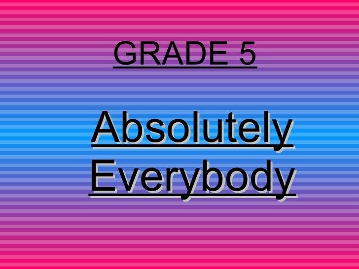 GRADE 5 Absolutely Everybody