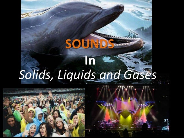 SOUNDS In Solids, Liquids and Gases