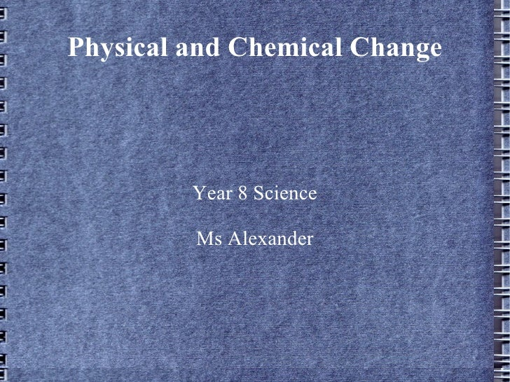 Physical and Chemical Change Year 8 Science Ms Alexander
