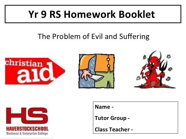 Yr 9 RS Homework Booklet  The Problem of Evil and Suffering Name -  Tutor Group -  Class Teacher -