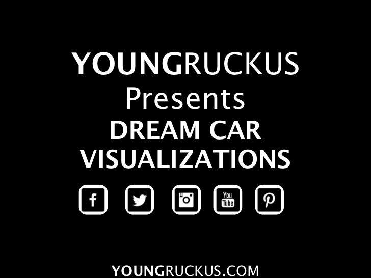 YOUNGRUCKUS  Presents  DREAM CARVISUALIZATIONS  YOUNGRUCKUS.COM