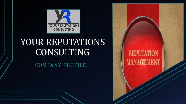YOUR REPUTATIONS CONSULTING COMPANY PROFILE