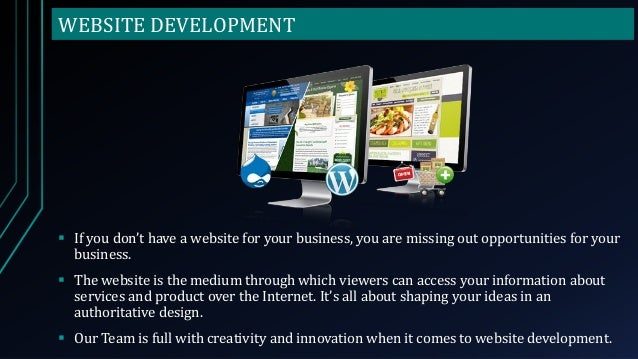 WEBSITE DEVELOPMENT  If you don't have a website for your business, you are missing out opportunities for your business. ...