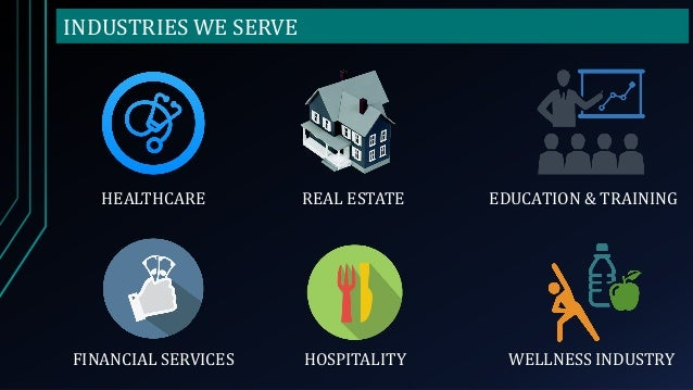 INDUSTRIES WE SERVE HEALTHCARE HOSPITALITYFINANCIAL SERVICES EDUCATION & TRAININGREAL ESTATE WELLNESS INDUSTRY