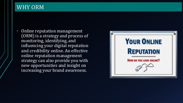 WHY ORM • Online reputation management (ORM) is a strategy and process of monitoring, identifying, and influencing your di...