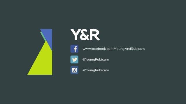 www.facebook.com/YoungAndRubicam @YoungRubicam @YoungRubicam