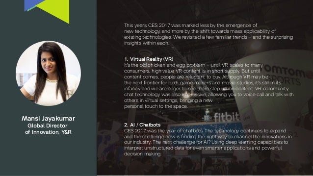 Mansi Jayakumar Global Director of Innovation, Y&R 1. Virtual Reality (VR) It's the old chicken and egg problem – until VR...