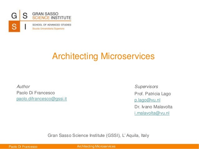 Paolo Di Francesco Architecting Microservices Author Paolo Di Francesco paolo.difrancesco@gssi.it Architecting Microservic...