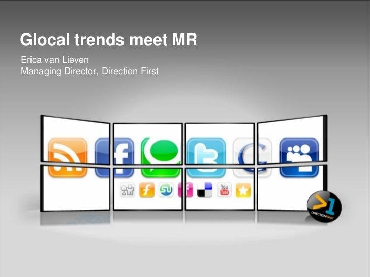 Glocal trends meet MRErica van LievenManaging Director, Direction First
