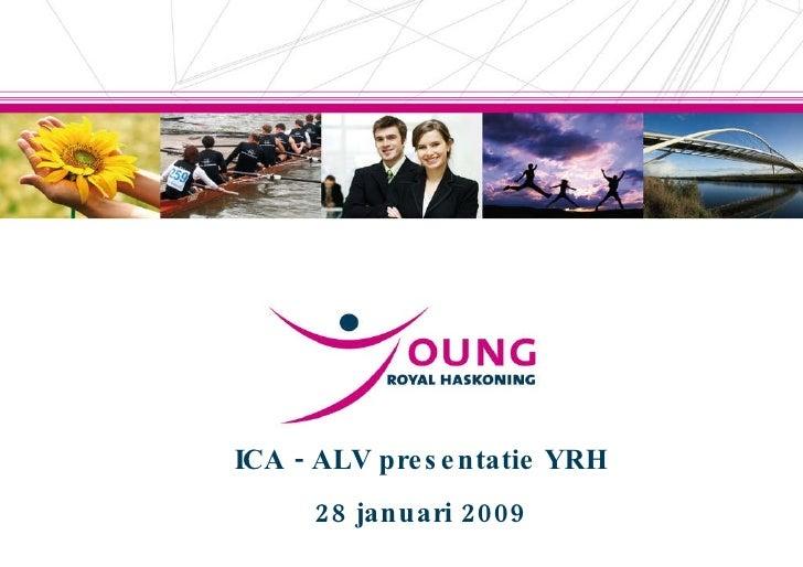 ICA - ALV presentatie YRH 28 januari 2009