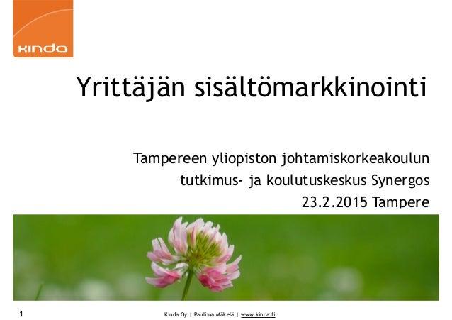 Kinda Oy | Pauliina Mäkelä | www.kinda.fi1 Yrittäjän sisältömarkkinointi Tampereen yliopiston johtamiskorkeakoulun tutkimu...