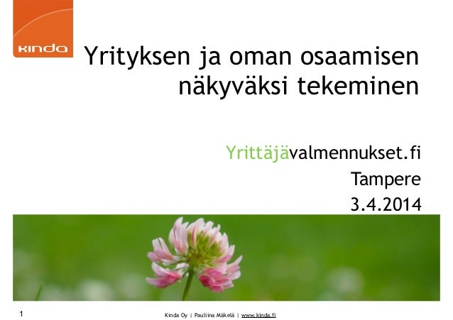 Kinda Oy | Pauliina Mäkelä | www.kinda.fi Yrityksen ja oman osaamisen näkyväksi tekeminen Yrittäjävalmennukset.fi Tampere ...