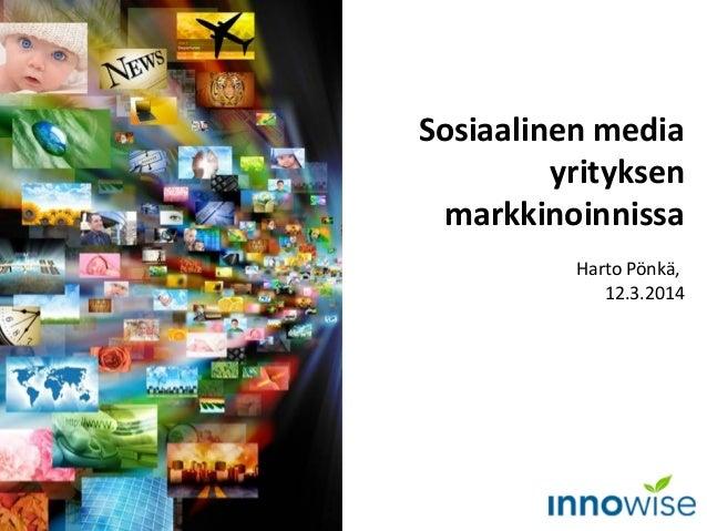 Sosiaalinen media yrityksen markkinoinnissa Harto Pönkä, 12.3.2014