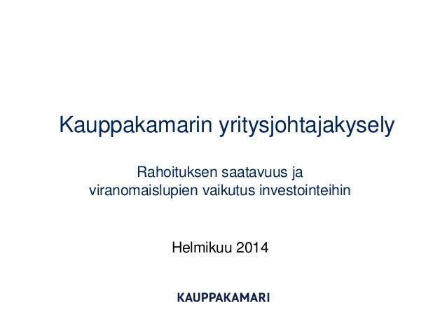 Kauppakamarin yritysjohtajakysely Rahoituksen saatavuus ja viranomaislupien vaikutus investointeihin  Helmikuu 2014