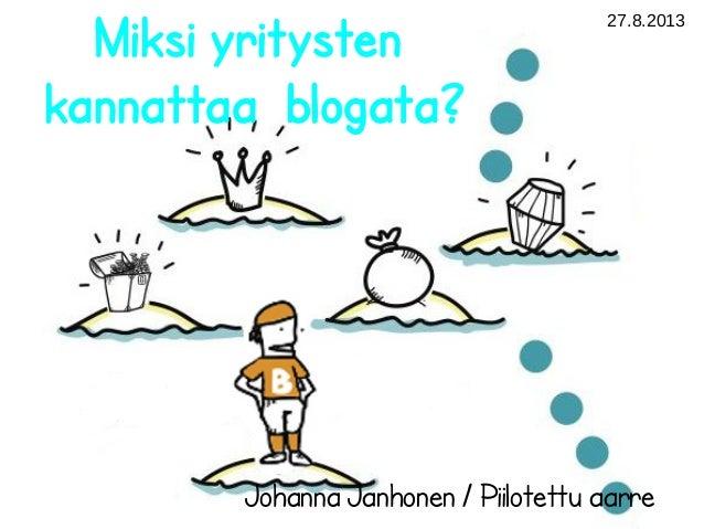 27.8.2013 Miksi yritysten kannattaa blogata? Johanna Janhonen / Piilotettu aarre