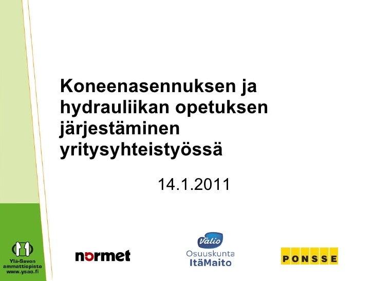 14.1.2011 Koneenasennuksen ja hydrauliikan opetuksen järjestäminen yritysyhteistyössä