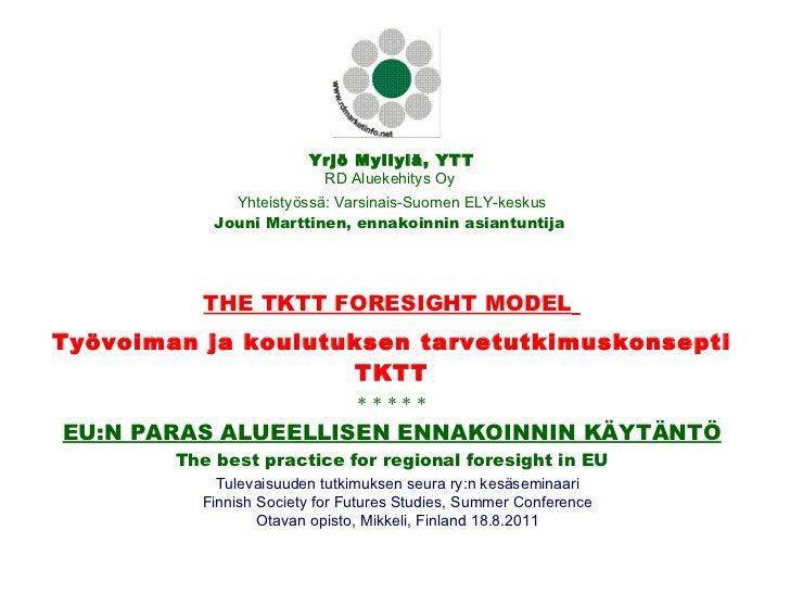 Yrjö Myllylä, YTT RD Aluekehitys Oy  Yhteistyössä: Varsinais-Suomen ELY-keskus Jouni Marttinen, ennakoinnin asiantuntija  ...