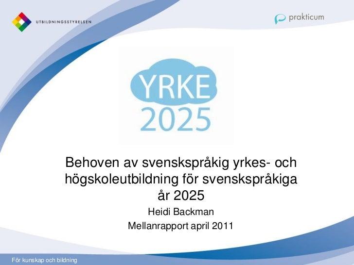 Yrke 2025                   Behoven av svenskspråkig yrkes- och                   högskoleutbildning för svenskspråkiga   ...