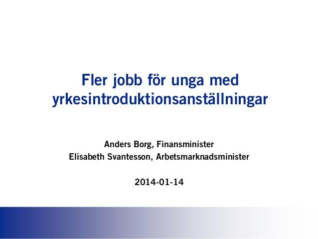 Fler jobb för unga med yrkesintroduktionsanställningar Anders Borg, Finansminister Elisabeth Svantesson, Arbetsmarknadsmin...