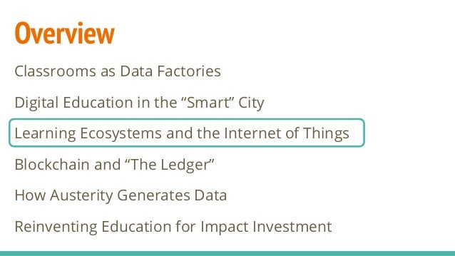 "Overview Classrooms as Data Factories Digital Education in the ""Smart"" City Learning Ecosystems and the Internet of Things..."