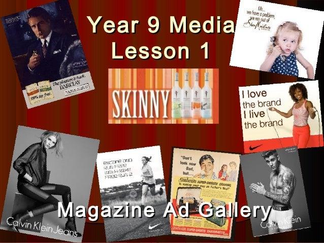 Year 9 MediaYear 9 Media Lesson 1Lesson 1 Magazine Ad GalleryMagazine Ad Gallery