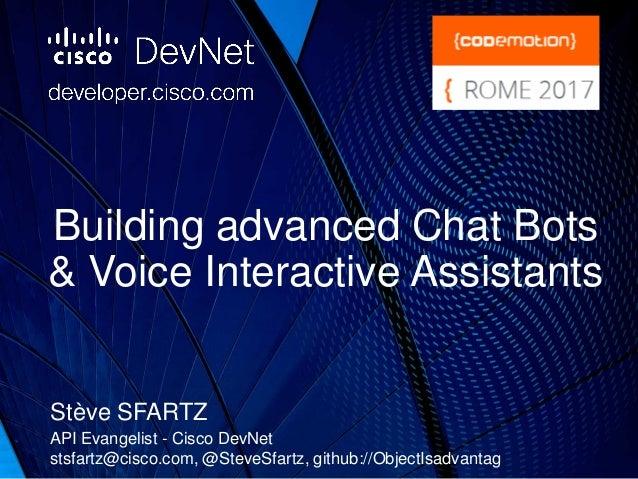 Building advanced Chat Bots & Voice Interactive Assistants Stève SFARTZ API Evangelist - Cisco DevNet stsfartz@cisco.com, ...