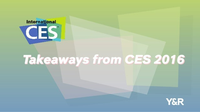 Takeaways from CES 2016Takeaways from CES 2016