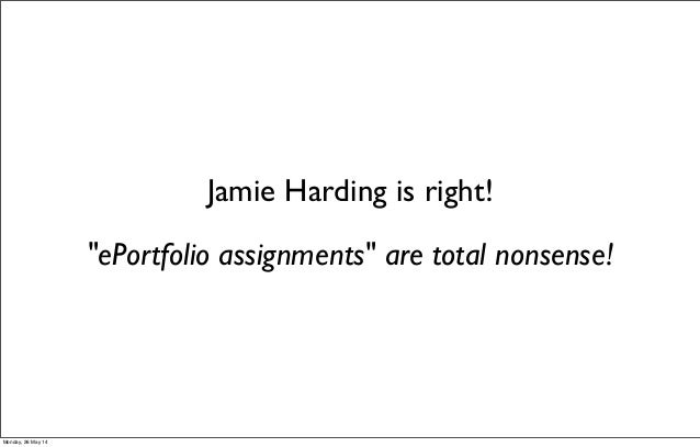 """""""ePortfolio assignments"""" are total nonsense! Jamie Harding is right! Monday, 26 May 14"""