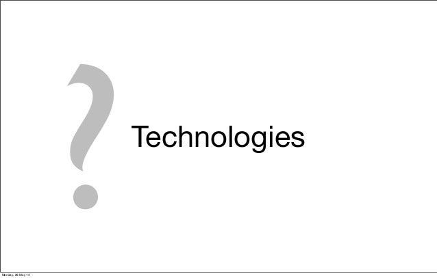 Technologies ?Monday, 26 May 14