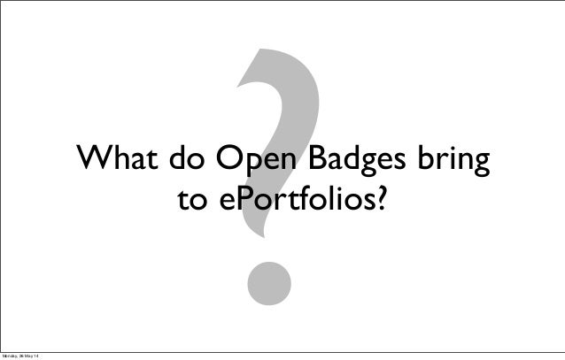 What do Open Badges bring to ePortfolios? ?Monday, 26 May 14
