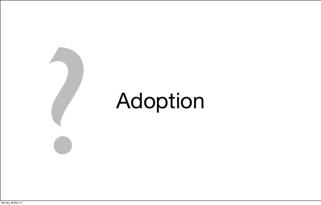 Adoption ?Monday, 26 May 14