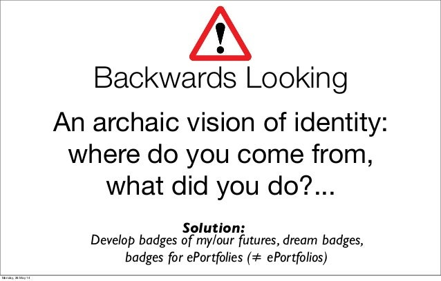 An archaic vision of identity: where do you come from, what did you do?... Develop badges of my/our futures, dream badges,...