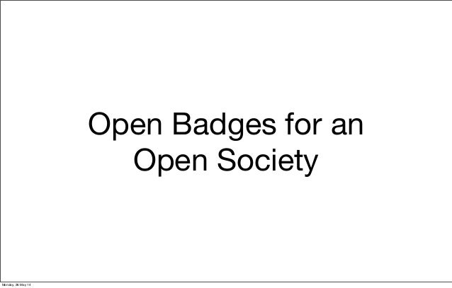 Open Badges for an Open Society Monday, 26 May 14