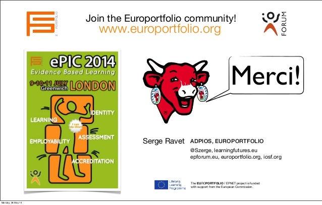 Serge Ravet EUROPORTFOLIO ADPIOS, EUROPORTFOLIO @Szerge, learningfutures.eu epforum.eu, europortfolio.org, iosf.org Join t...