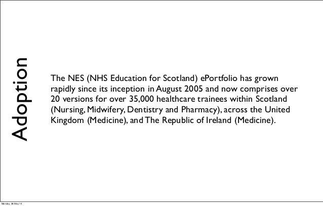 Adoption The NES (NHS Education for Scotland) ePortfolio has grown rapidly since its inception in August 2005 and now comp...