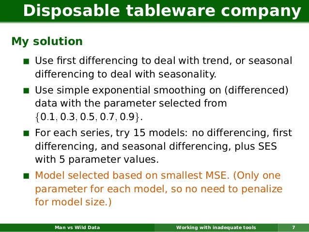 Disposable tableware companyMy solution   Use first differencing to deal with trend, or seasonal   differencing to deal wit...