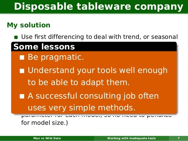 Disposable tableware companyMy solution  Use first differencing to deal with trend, or seasonal Some lessons with seasonali...