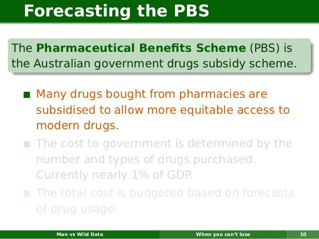 Forecasting the PBSThe Pharmaceutical Benefits Scheme (PBS) isthe Australian government drugs subsidy scheme.    Many drugs...
