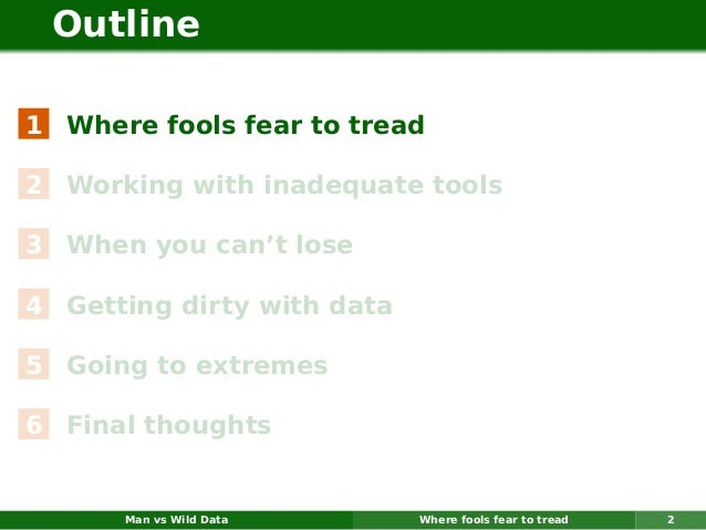 Outline1 Where fools fear to tread2 Working with inadequate tools3 When you can't lose4 Getting dirty with data5 Going to ...