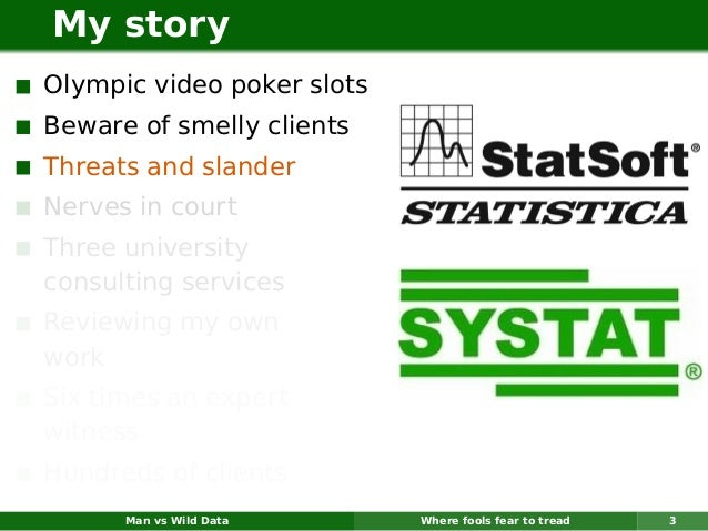 My storyOlympic video poker slotsBeware of smelly clientsThreats and slanderNerves in courtThree universityconsulting serv...