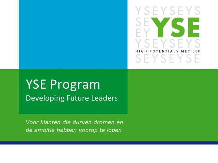 YSE ProgramDeveloping Future LeadersVoor klanten die durven dromen ende ambitie hebben voorop te lopen