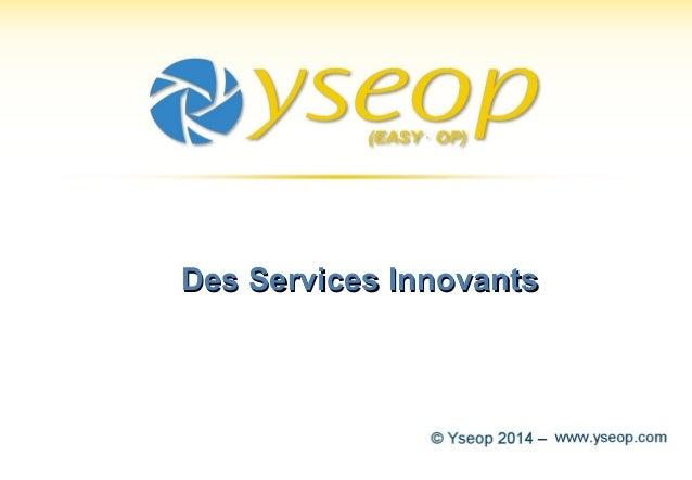 1© Yseop 2014 – Strictement Confidentiel Des Services InnovantsDes Services Innovants