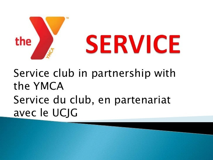 Service club in partnership withthe YMCAService du club, en partenariatavec le UCJG