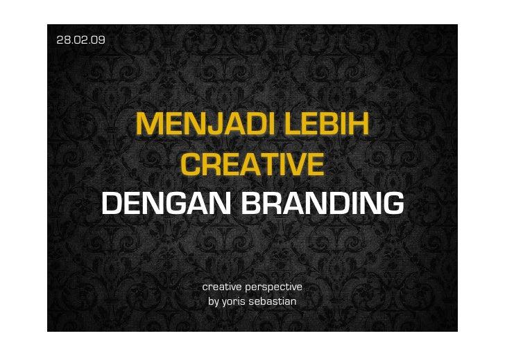 28.02.09              MENJADI LEBIH            CREATIVE        DENGAN BRANDING              creative perspective          ...