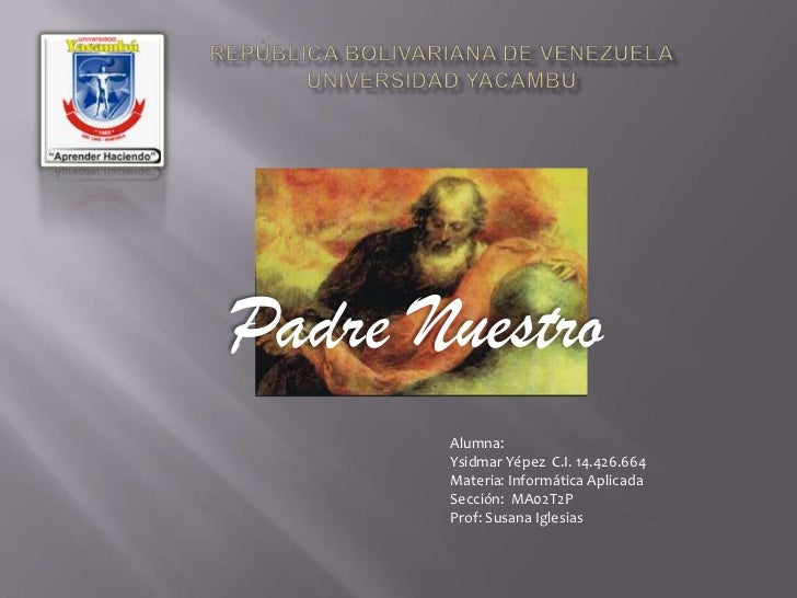 República bolivariana de VenezuelaUniversidad Yacambú<br />Padre Nuestro<br />Alumna:<br />YsidmarYépez  C.I. 14.426.664<b...