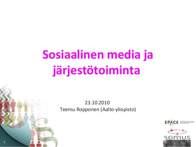 1 Sosiaalinen media ja järjestötoiminta 23.10.2010 Teemu Ropponen (Aalto-yliopisto)