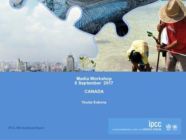 IPCC AR5 Synthesis Report Media Workshop 6 September 2017 CANADA Youba Sokona