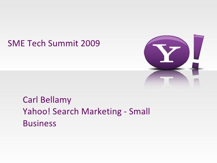 Carl Bellamy Yahoo! Search Marketing - Small Business SME Tech Summit 2009