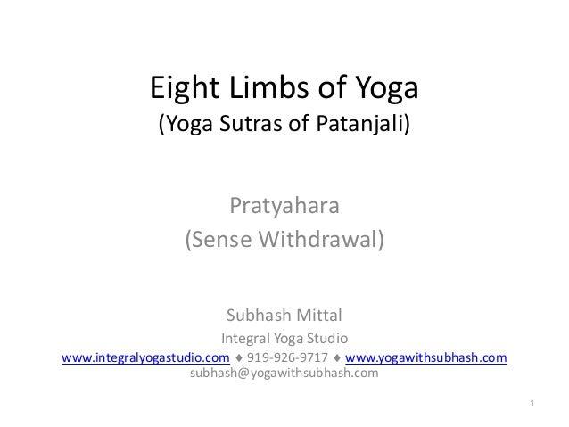 1Eight Limbs of Yoga(Yoga Sutras of Patanjali)Pratyahara(Sense Withdrawal)Subhash MittalIntegral Yoga Studiowww.integralyo...
