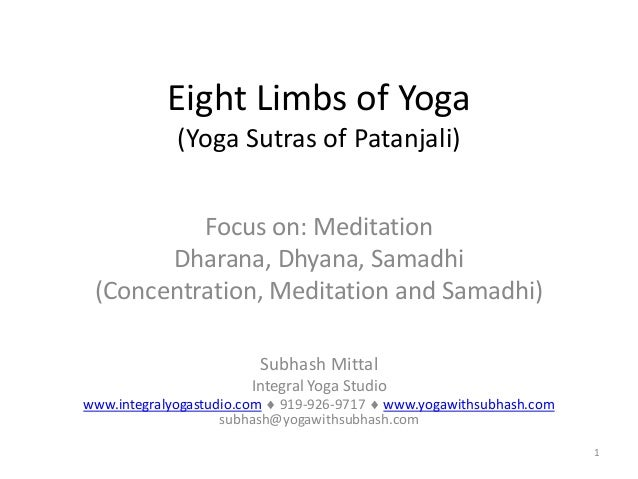 1Eight Limbs of Yoga(Yoga Sutras of Patanjali)Focus on: MeditationDharana, Dhyana, Samadhi(Concentration, Meditation and S...